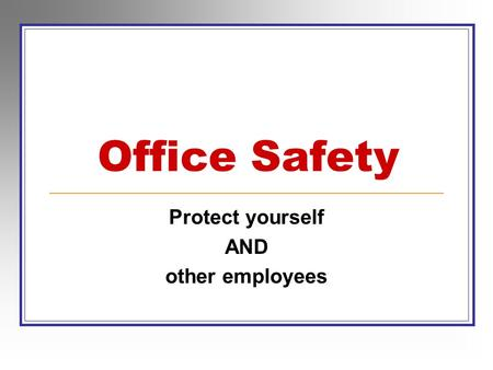 Office Safety Protect yourself AND other employees.