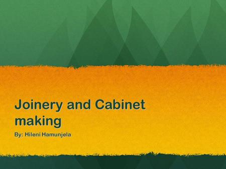 Joinery and Cabinet making By: Hileni Hamunjela. History While most cabinets can be completed in a cabinet making shop, occasionally a cabinetmaker will.