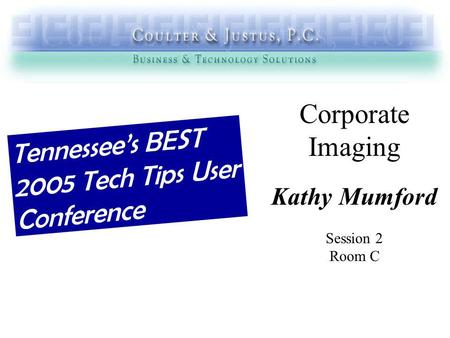 Corporate Imaging Kathy Mumford Session 2 Room C Tennessees BEST 2005 Tech Tips User Conference.