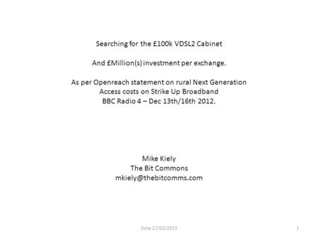 Searching for the £100k VDSL2 Cabinet And £Million(s) investment per exchange. As per Openreach statement on rural Next Generation Access costs on Strike.