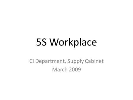 5S Workplace CI Department, Supply Cabinet March 2009.