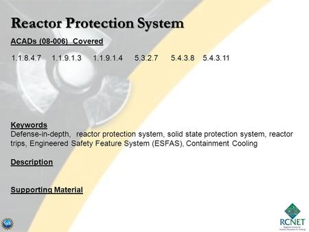 ACADs (08-006) Covered Keywords Defense-in-depth, reactor protection system, solid state protection system, reactor trips, Engineered Safety Feature System.