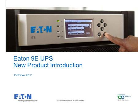 © 2011 Eaton Corporation. All rights reserved. Eaton 9E UPS New Product Introduction October 2011.