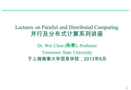 Dr. Wei Chen ( ), Professor Tennessee State University 2013 8 1 Lectures on Parallel and Distributed Computing.