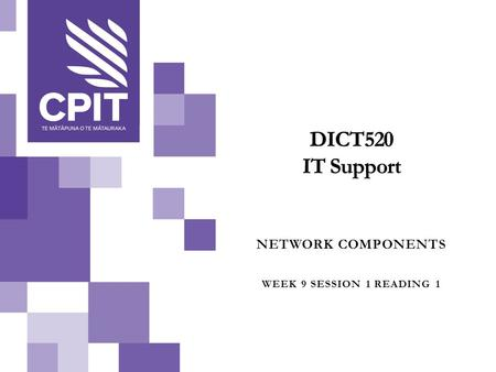 NETWORK COMPONENTS WEEK 9 SESSION 1 READING 1. A network consists of many components. We need to understand the purpose of these components.