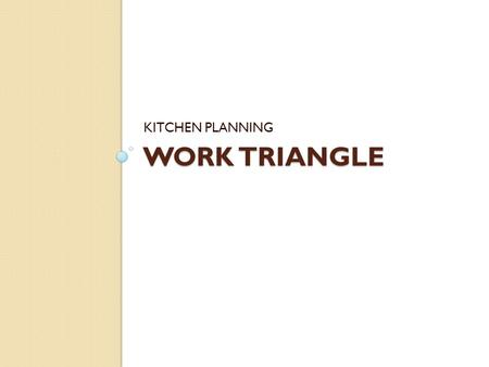 KITCHEN PLANNING WORK TRIANGLE.