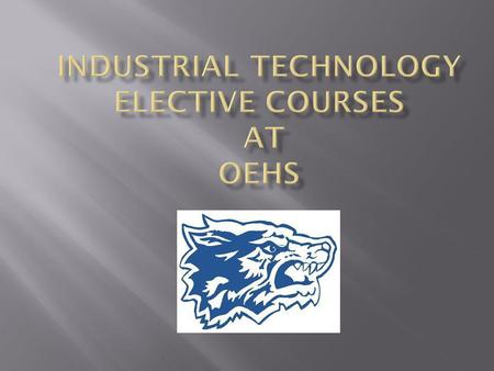 At OEHS, we offer a number of different programs in the Industrial Technology (IT) area. Automotive Technology Cabinetmaking/Woodworking CAD and Design.
