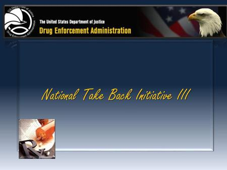 National Take Back Initiative III. On October 29 from 10 a.m. to 2 p.m. Local Law Enforcement & the Drug Enforcement Administration (DEA) will give.