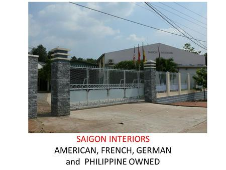 SAIGON INTERIORS AMERICAN, FRENCH, GERMAN and PHILIPPINE OWNED.