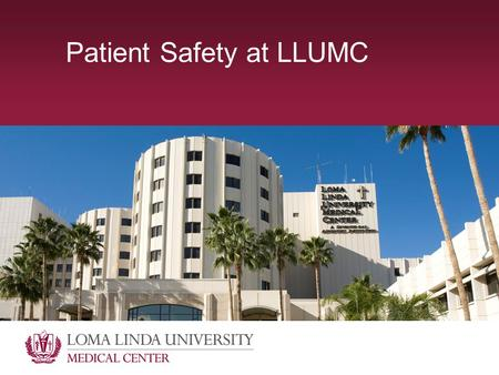Patient Safety at LLUMC. Quality Review/RCA »16-20 per year »32 in 2012 »Variety of cases ~Medication events ~Retained foreign objects ~Sedation ~Procedure.