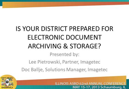 IS YOUR DISTRICT PREPARED FOR ELECTRONIC DOCUMENT ARCHIVING & STORAGE?