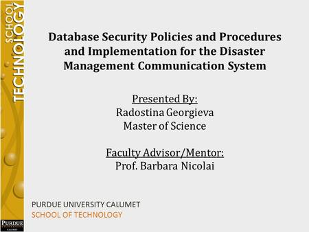 Database Security Policies and Procedures and Implementation for the Disaster Management Communication System Presented By: Radostina Georgieva Master.