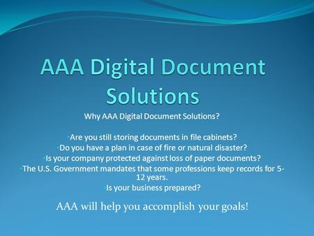 Why AAA Digital Document Solutions? Are you still storing documents in file cabinets? Do you have a plan in case of fire or natural disaster? Is your company.