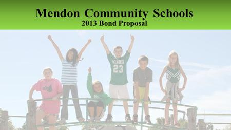Mendon Community Schools 2013 Bond Proposal. MENDON COMMUNITY SCHOOLS 2013 BOND PROPOSAL Facility Assessment Overview Cost Assessments Funding Options.