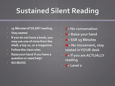 Sustained Silent Reading 15 Minutes of SILENT reading. 15 Minutes of SILENT reading. Stay seated Stay seated If you do not have a book, you may use one.