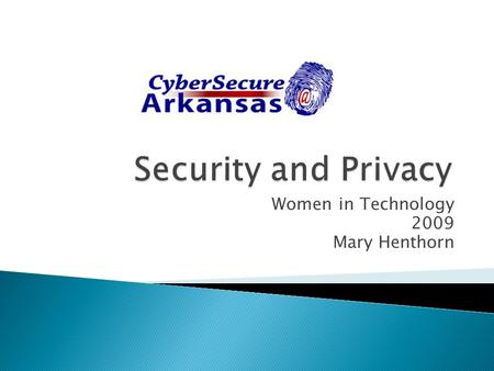 Women in Technology 2009 Mary Henthorn. Security Prevent loss, theft, or inappropriate access Privacy Ensure freedom from intrusion or disturbance Security.