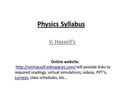 Physics Syllabus V. Hassells Online website:  will provide links to required readings, virtual simulations, videos, PPTs,