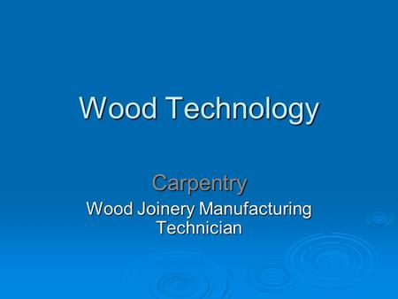 Wood Technology Carpentry Wood Joinery Manufacturing Technician.