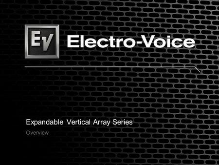 Expandable Vertical Array Series Overview. EVA-2082S Dual 8 woofer with quad HF driver on two dual Hydras plane wave generators, modular design for.