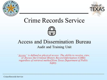 Access is defined as physical access: The ability to receive, view, or discuss the Criminal History Record Information (CHRI) regardless of retrieval method.