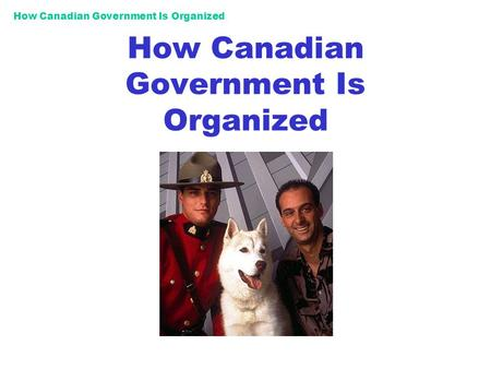How Canadian Government Is Organized