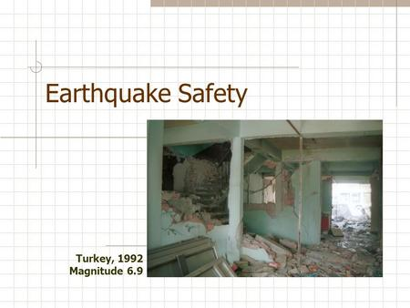 Earthquake Safety Turkey, 1992 Magnitude 6.9. Earthquake facts Each year 12,000- 14,000 earthquakes are reported; that's an average of 35 earthquakes.