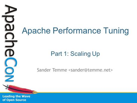 Apache Performance Tuning Part 1: Scaling Up Sander Temme.