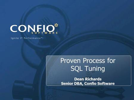 1 Proven Process for SQL Tuning Dean Richards Senior DBA, Confio Software.