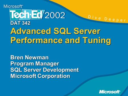 DAT 342 Advanced SQL Server Performance and Tuning Bren Newman Program Manager SQL Server Development Microsoft Corporation.