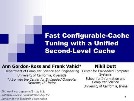 1 Fast Configurable-Cache Tuning with a Unified Second-Level Cache Ann Gordon-Ross and Frank Vahid* Department of Computer Science and Engineering University.