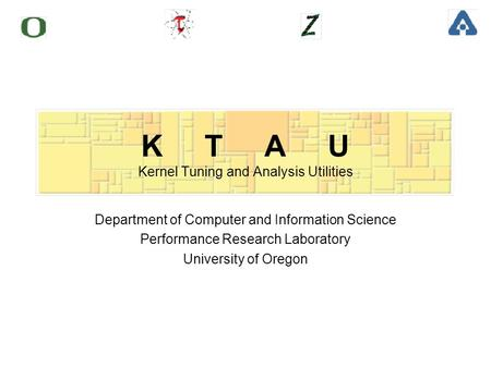 K T A U Kernel Tuning and Analysis Utilities Department of Computer and Information Science Performance Research Laboratory University of Oregon.