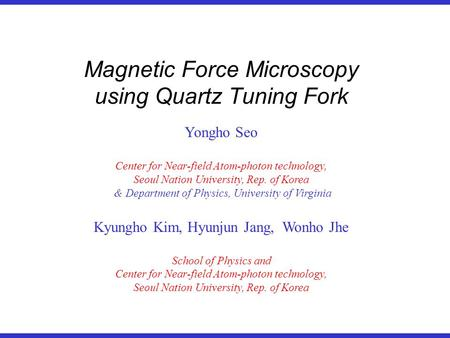 Yongho Seo Center for Near-field Atom-photon technology, Seoul Nation University, Rep. of Korea & Department of Physics, University of Virginia Kyungho.