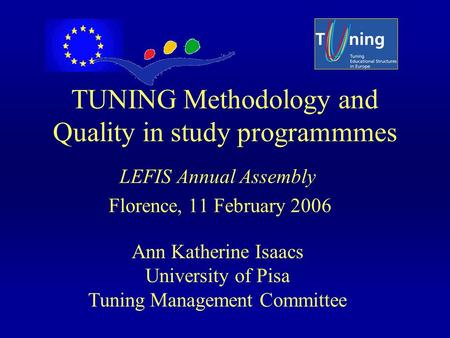 TUNING Methodology and Quality in study programmmes LEFIS Annual Assembly Florence, 11 February 2006 Ann Katherine Isaacs University of Pisa Tuning Management.