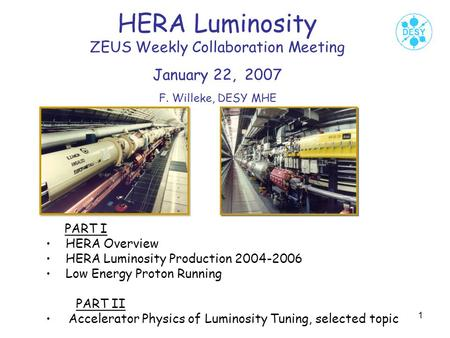 1 HERA Luminosity ZEUS Weekly Collaboration Meeting January 22, 2007 F. Willeke, DESY MHE PART I HERA Overview HERA Luminosity Production 2004-2006 Low.