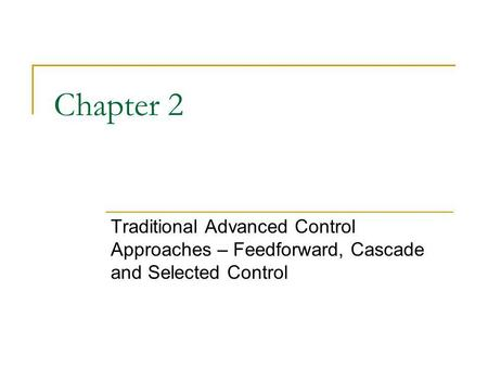 Chapter 2 Traditional Advanced Control Approaches – Feedforward, Cascade and Selected Control.