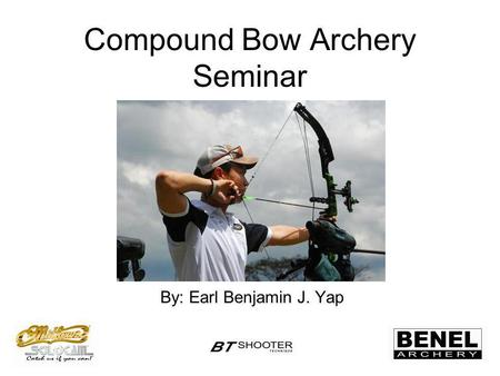 Compound Bow Archery Seminar By: Earl Benjamin J. Yap.