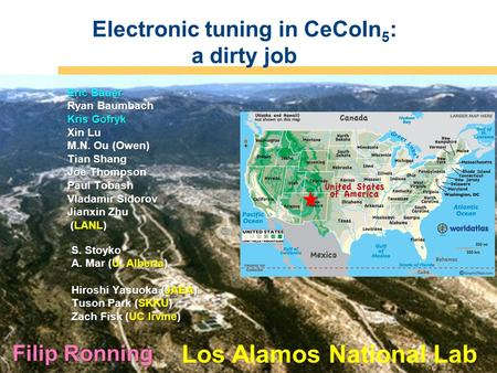 Operated by Los Alamos National Security, LLC for NNSA Electronic tuning in CeCoIn 5 : a dirty job Filip Ronning Eric Bauer Ryan Baumbach Kris Gofryk Xin.