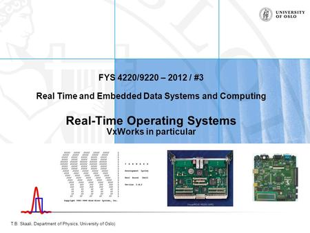 T.B. Skaali, Department of Physics, University of Oslo) FYS 4220/9220 – 2012 / #3 Real Time and Embedded Data Systems and Computing Real-Time Operating.