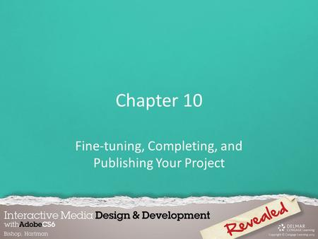 Chapter 10 Fine-tuning, Completing, and Publishing Your Project.