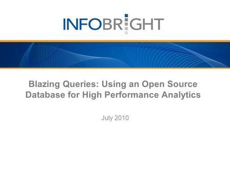 Blazing Queries: Using an Open Source Database for High Performance Analytics July 2010.