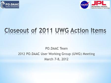 PO.DAAC Team 2012 PO.DAAC User Working Group (UWG) Meeting March 7-8, 2012.