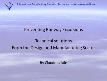 International Coordinating Council of Aerospace Industries Associations Preventing Runway Excursions Technical solutions From the Design and Manufacturing.