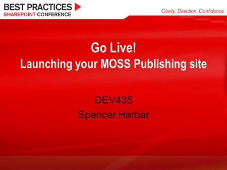Go Live! Launching your MOSS Publishing site DEV435 Spencer Harbar.