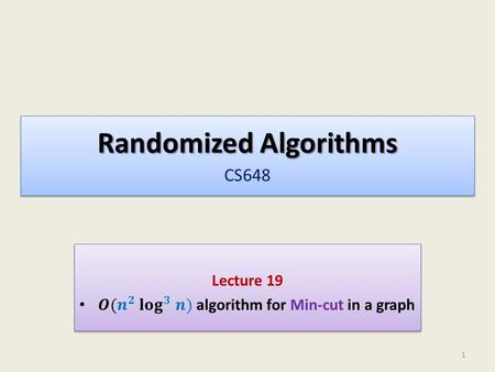 Randomized Algorithms Randomized Algorithms CS648 1.
