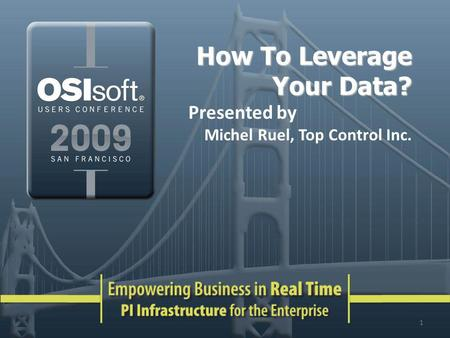 How To Leverage Your Data? Presented by Michel Ruel, Top Control Inc. 1.