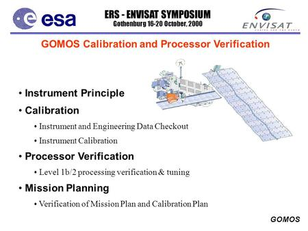 ERS - ENVISAT SYMPOSIUM Gothenburg 16-20 October, 2000 GOMOS GOMOS Calibration and Processor Verification Instrument Principle Calibration Instrument and.