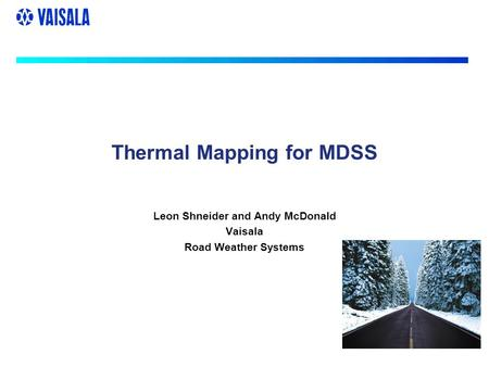Thermal Mapping for MDSS Leon Shneider and Andy McDonald Vaisala Road Weather Systems.
