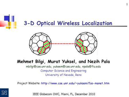 IEEE Globecom OWC, Miami, FL, December 2010 1 3-D Optical Wireless Localization Mehmet Bilgi, Murat Yuksel, and Nezih Pala