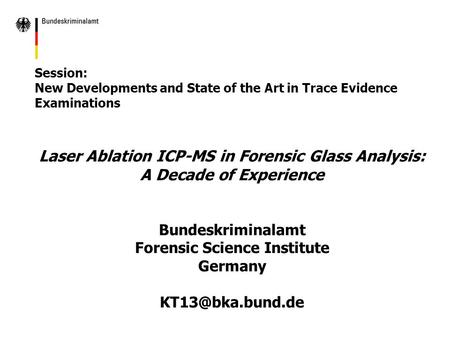 Session: New Developments and State of the Art in Trace Evidence Examinations Laser Ablation ICP-MS in Forensic Glass Analysis: A Decade of Experience.