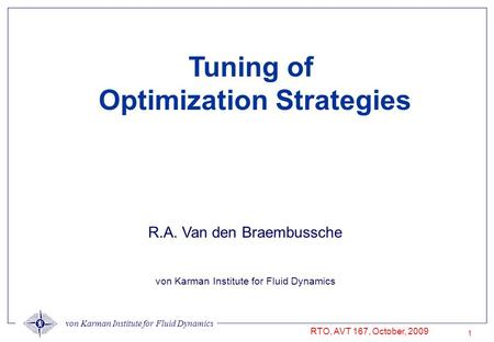 Von Karman Institute for Fluid Dynamics RTO, AVT 167, October, 2009 1 R.A. Van den Braembussche von Karman Institute for Fluid Dynamics Tuning of Optimization.
